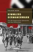 Himmlers Germanenwahn: Die SS-Organisation Ahnenerbe und ihre Verbrechen Volker Koop Author