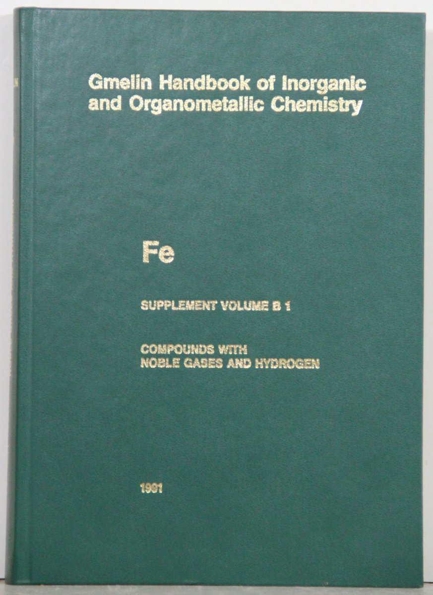 Gmelin Handbook of Inorganic and Organometallic Chemistry. 8th edition. (Handbuch der anorganischen Chemie). Fe Organoiron Compounds, Part B 1 Supplement Volume: Compounds with noble gases and hydrogen. By Wolfgang Huisl a.o. With 70 illustrations. - Gmelin Fe part B 01 Suppl