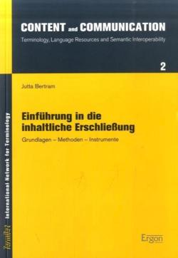 Einführung in die inhaltliche Erschliessung: Grundlagen - Methoden - Instrumente (Content and Communication / Terminology, Language Resources and Semantic Interoperability)