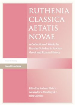 Ruthenia Classica Aetatis Novae: A Collection of Works by Russian Scholars in Ancient Greek and Roman History
