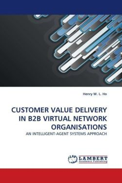 CUSTOMER VALUE DELIVERY IN B2B VIRTUAL NETWORK ORGANISATIONS - Ho, Henry W. L.