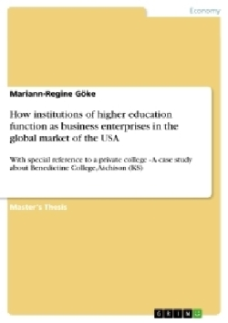 How institutions of higher education function as business enterprises in the global market of the USA