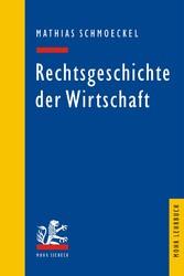 Rechtsgeschichte der Wirtschaft - Seit dem 19. Jahrhundert - Mathias Schmoeckel