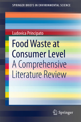 Food Waste at Consumer Level - A Comprehensive Literature Review - Ludovica Principato