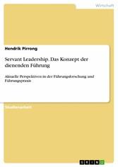 Servant Leadership. Das Konzept der dienenden Führung - Aktuelle Perspektiven in der Führungsforschung und Führungspraxis - Hendrik Pirrong