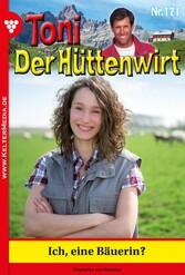 Toni der Hüttenwirt 171 - Heimatroman - Ich, eine Bäuerin? Niemals! - Friederike von Buchner