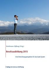 Berufsausbildung 2015 - Eine Entwicklungsperspektive für das duale System