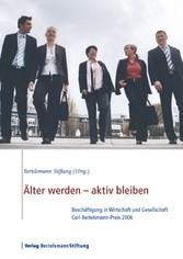 Älter werden - aktiv bleiben - Beschäftigung in Wirtschaft und Gesellschaft, Carl Bertelsmann-Preis 2006