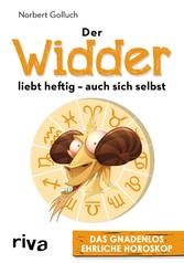 Der Widder liebt heftig - auch sich selbst - Das gnadenlos ehrliche Horoskop - Norbert Golluch