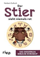 Der Stier sieht niemals rot - Das gnadenlos ehrliche Horoskop - Norbert Golluch