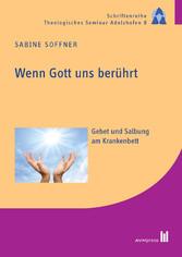 Wenn Gott uns berührt - Gebet und Salbung am Krankenbett - Sabine Soffner