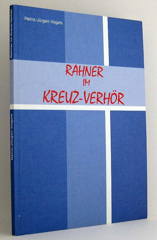 Rahner im Kreuz-Verhör: Das System Karl Rahners zuendegedacht