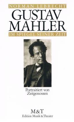 Gustav Mahler im Spiegel seiner Zeit. Porträtiert von Zeitgenossen - Lebrecht, Norman