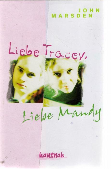 Liebe Tracey, liebe Mandy Geschichte einer Brieffreundschaft zwischen zwei sechzehnjährigen Mädchen von John Marsden - John Marsden
