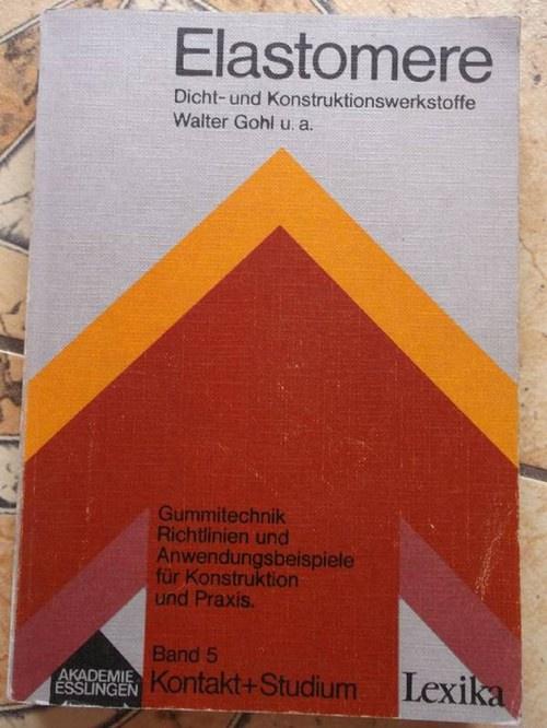 Elastomere : Dicht- u. Konstruktionswerkstoffe / Kontakt + Studium Band 5 Dicht- u. Konstruktionswerkstoffe - Kruppke, Prof. Dr. Eugen, (Hrsg.) Dr.-Ing. Walter Gohl und Dr.-Ing Bernd Becker